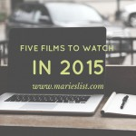 Five Films To Watch in 2015