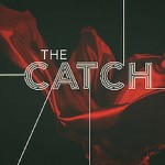 ON THE LIST: THE CATCH
