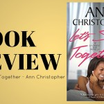 Review: Let's Stay Together by Ann Christopher