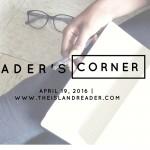The Reader's Corner: April 19, 2016