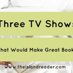 Three TV Shows That Would Make Great Books