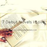 7 Debut Novels I Love