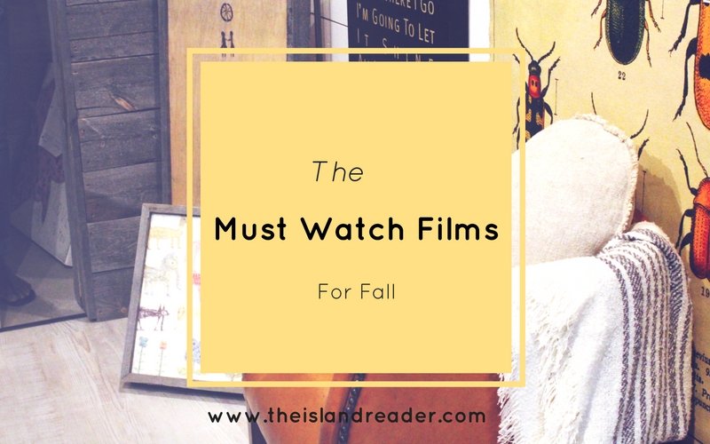 The Must Watch Films for Fall