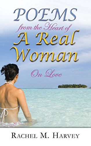 Book Spotlight: Poems from the Heart of A Real Woman On Love by Rachel M. Harvey