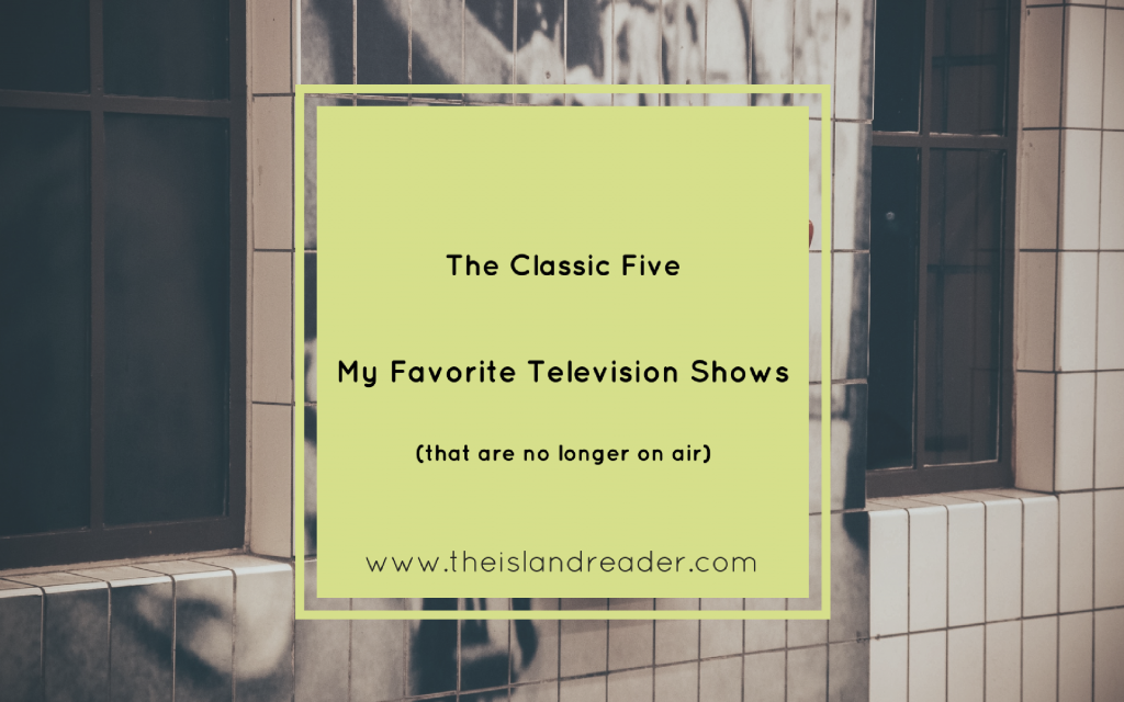 The 'Classic' Five: My Favorite Television Shows (that are no longer on air)