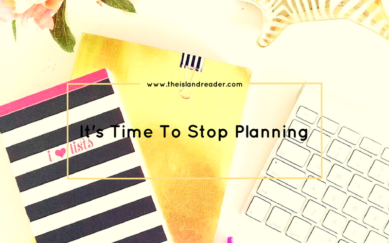 It's Time To Stop Planning