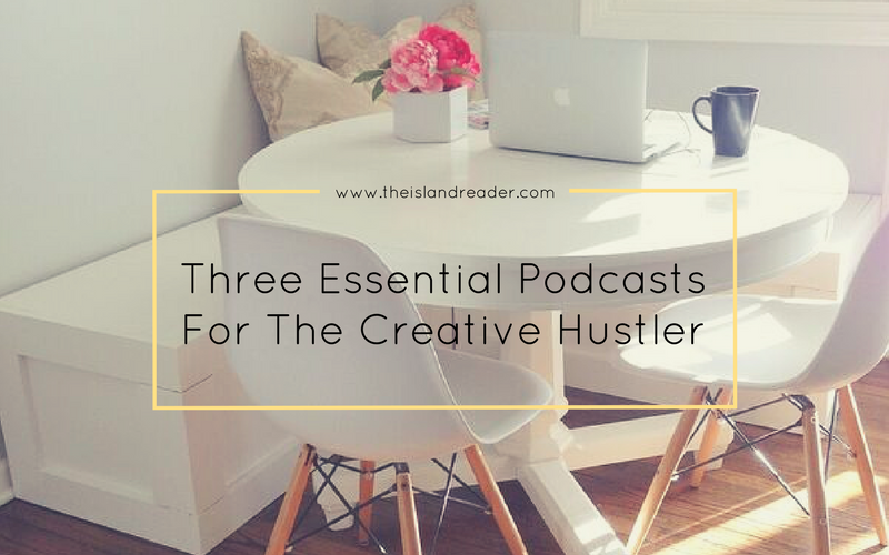 Five Essential Podcasts for The Creative Hustler