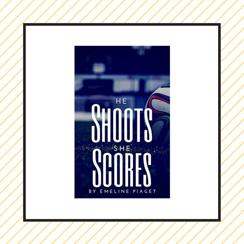 New Release Spotlight: He Shoots, She Scores by Emeline Piaget