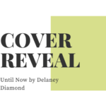 Cover Reveal: Until Now by Delaney Diamond