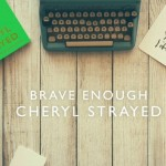 Why 'Brave Enough' by Cheryl Strayed is the Perfect Coffee Table Book