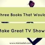 Three Books That Would Make Great TV Shows