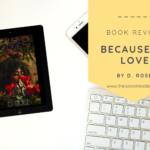 Review: Because of Love by D. Rose