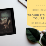 Review: Trouble's What You're In by Danielle Allen